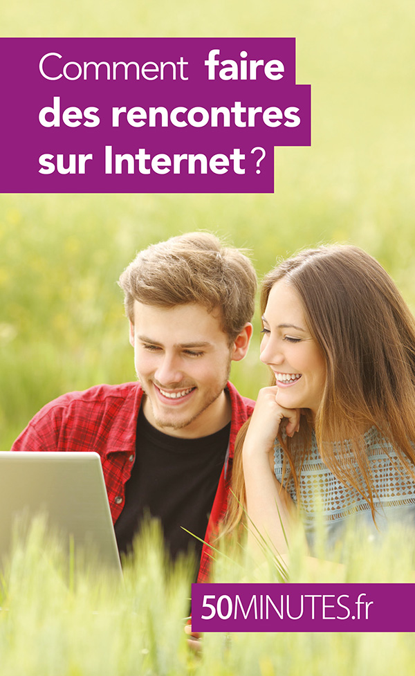 Pourquoi faire des rencontres sur internet