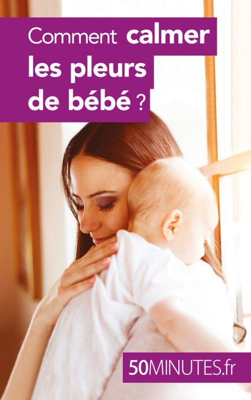 Comment calmer les pleurs de bébé ?